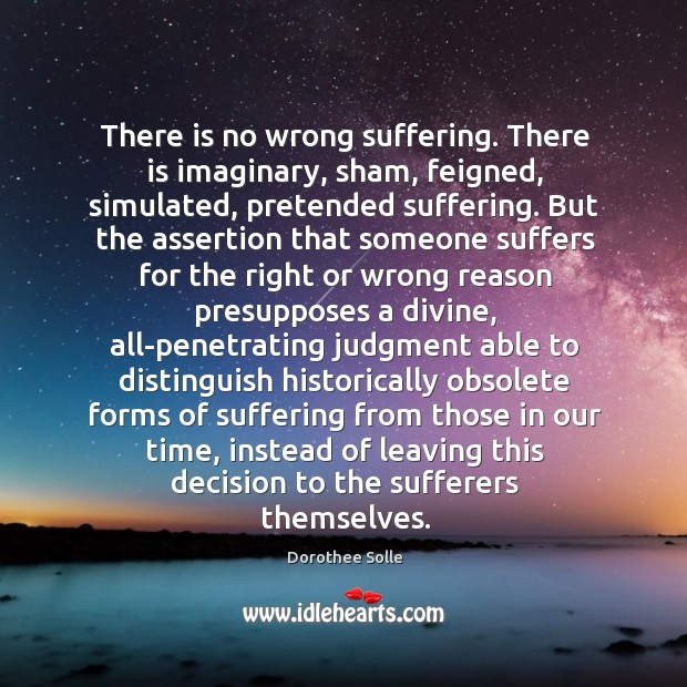 There is no wrong suffering. There is imaginary, sham, feigned, simulated, pretended Image
