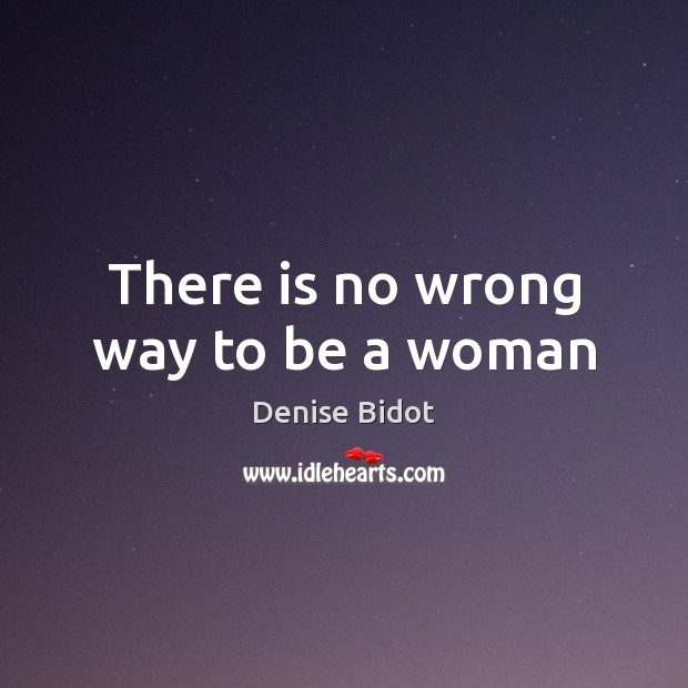 There is no wrong way to be a woman Image