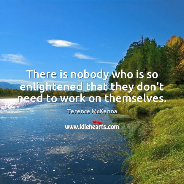 There is nobody who is so enlightened that they don't need to work on themselves. Image