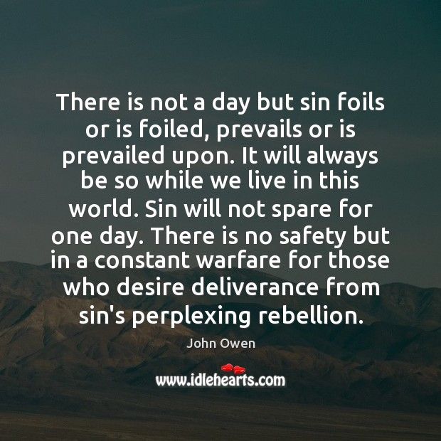There is not a day but sin foils or is foiled, prevails John Owen Picture Quote