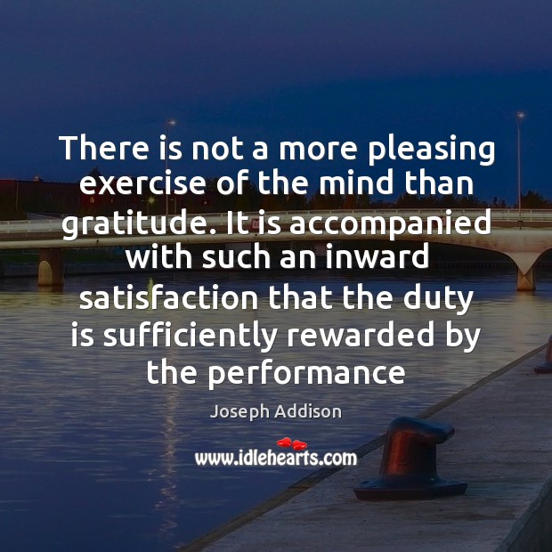 There is not a more pleasing exercise of the mind than gratitude. Image