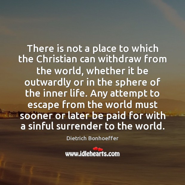 There is not a place to which the Christian can withdraw from Image