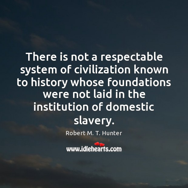 There is not a respectable system of civilization known to history whose Image