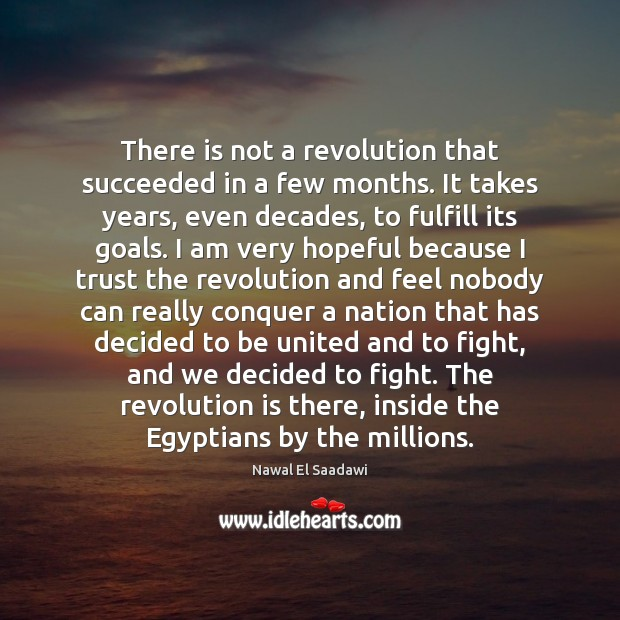 Nawal El Saadawi Picture Quote image saying: There is not a revolution that succeeded in a few months. It