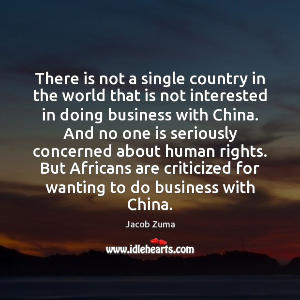 There is not a single country in the world that is not Jacob Zuma Picture Quote