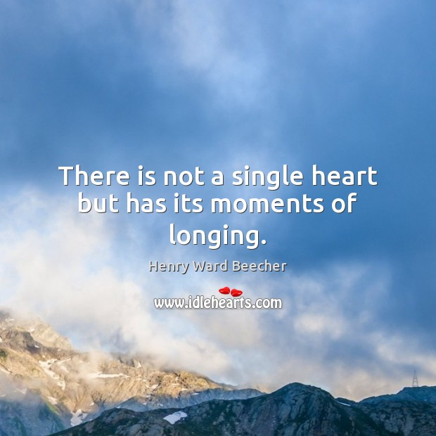 There is not a single heart but has its moments of longing. Image