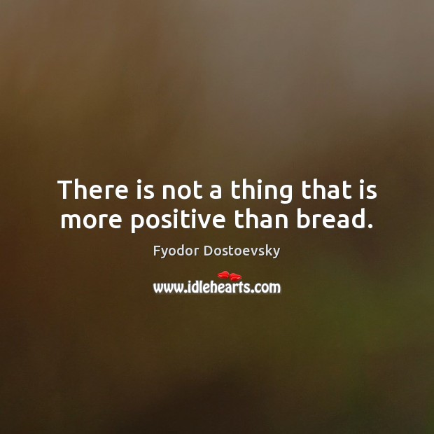 Image, There is not a thing that is more positive than bread.