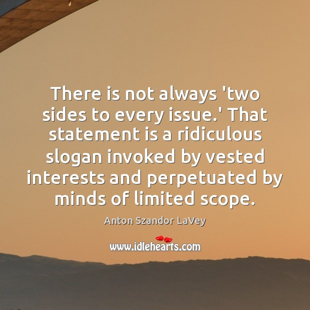 There is not always 'two sides to every issue.' That statement Anton Szandor LaVey Picture Quote