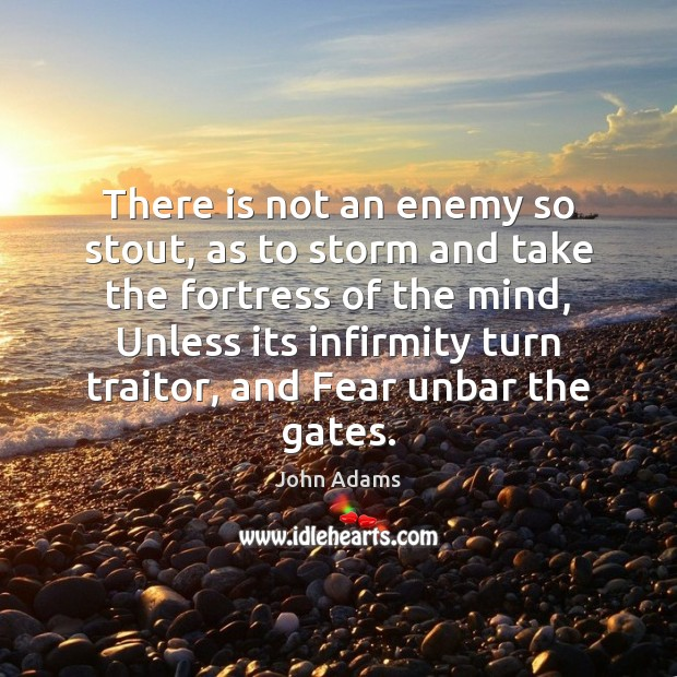 There is not an enemy so stout, as to storm and take John Adams Picture Quote