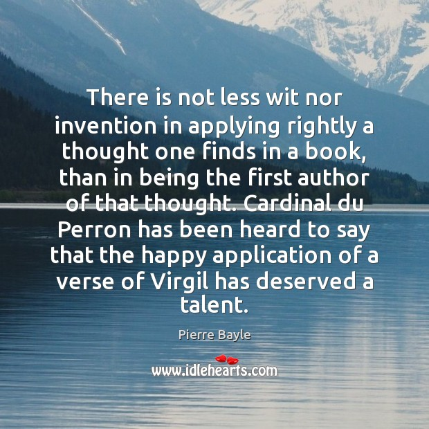 There is not less wit nor invention in applying rightly a thought Image