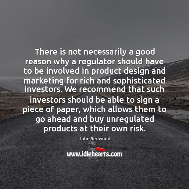There is not necessarily a good reason why a regulator should have Design Quotes Image