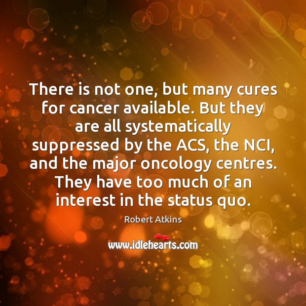 There is not one, but many cures for cancer available. But they Image