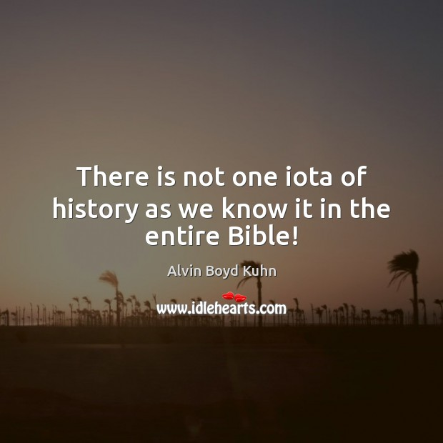 Image, There is not one iota of history as we know it in the entire Bible!