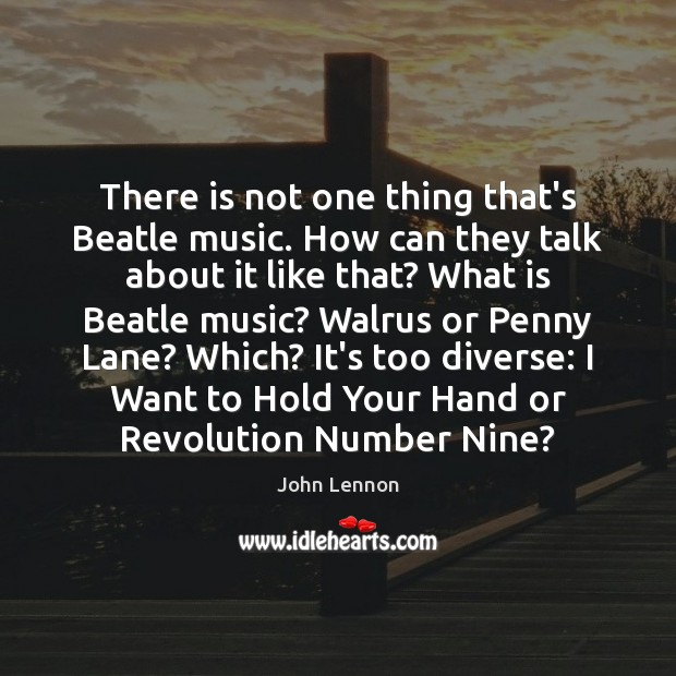 Image, There is not one thing that's Beatle music. How can they talk