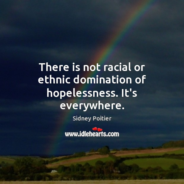 Image, There is not racial or ethnic domination of hopelessness. It's everywhere.