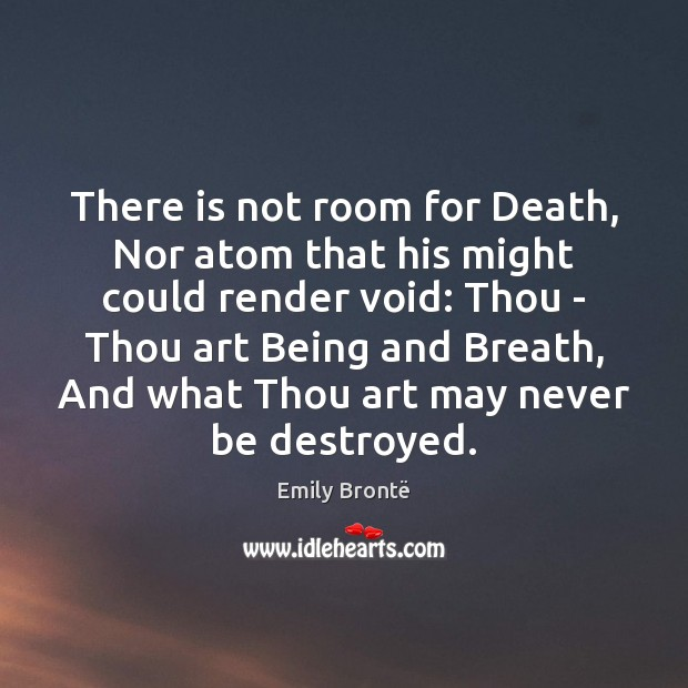 There is not room for Death, Nor atom that his might could Emily Brontë Picture Quote