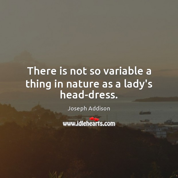 There is not so variable a thing in nature as a lady's head-dress. Image