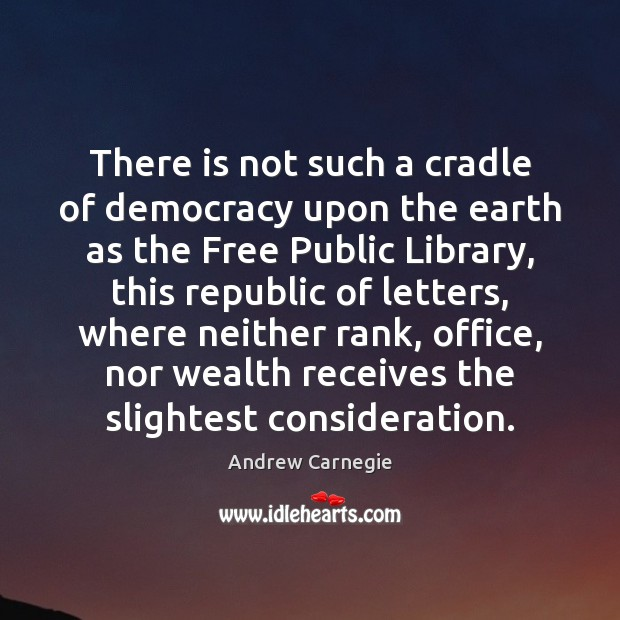 Image, There is not such a cradle of democracy upon the earth as