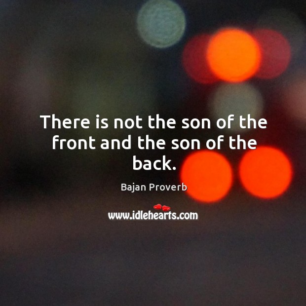 There is not the son of the front and the son of the back. Bajan Proverbs Image