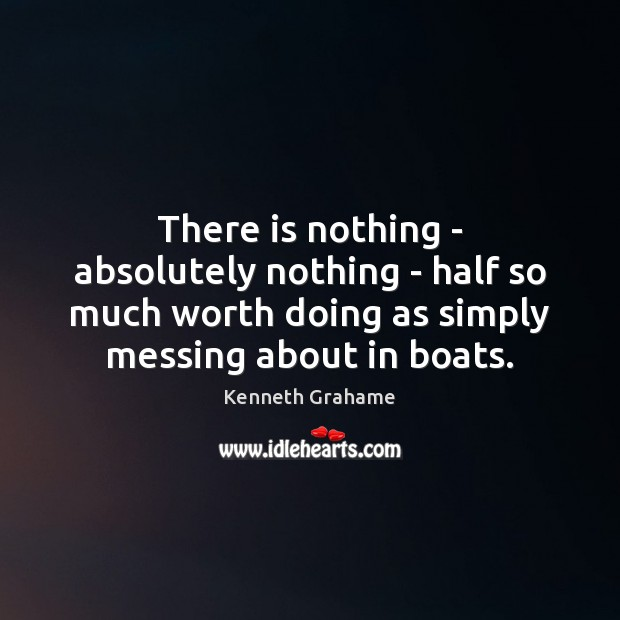 Image, There is nothing – absolutely nothing – half so much worth doing