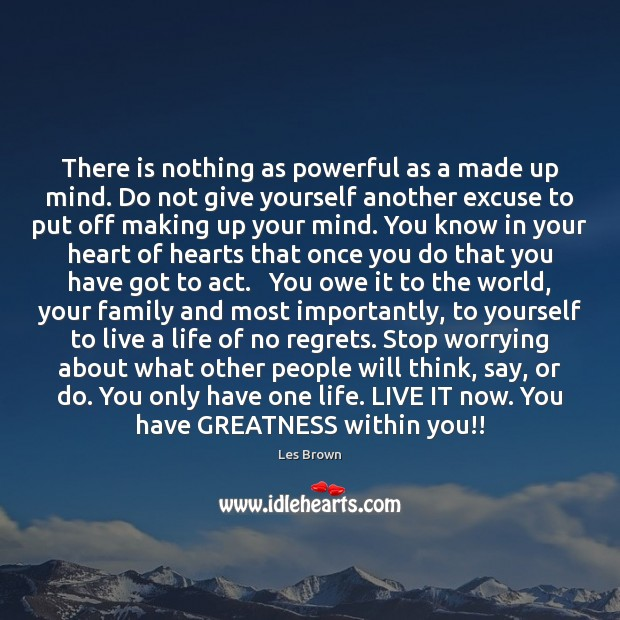 There is nothing as powerful as a made up mind. Do not Les Brown Picture Quote