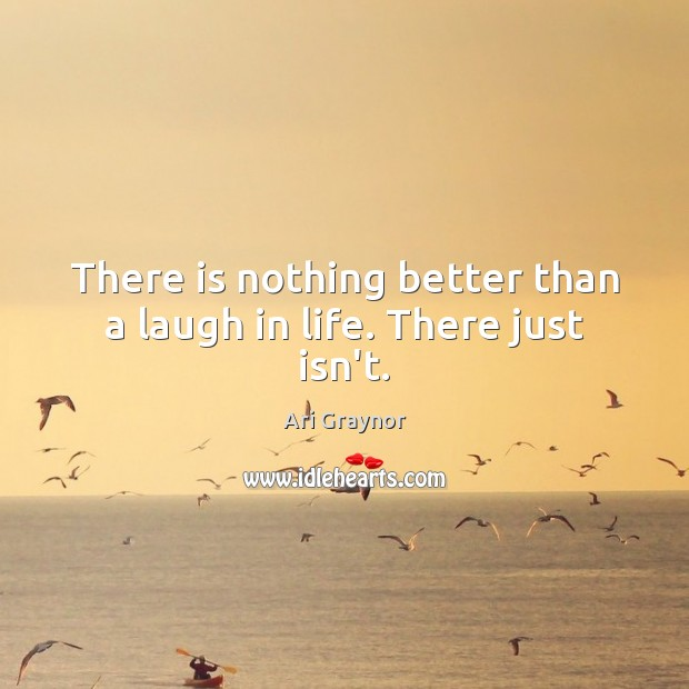 There is nothing better than a laugh in life. There just isn't. Image