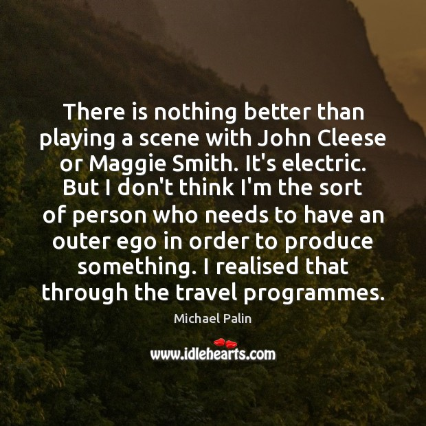 There is nothing better than playing a scene with John Cleese or Image
