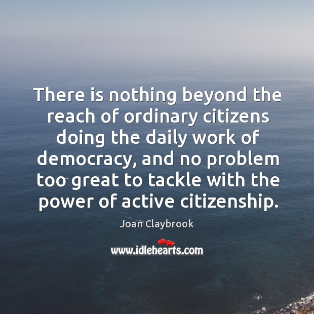 Image, There is nothing beyond the reach of ordinary citizens doing the daily
