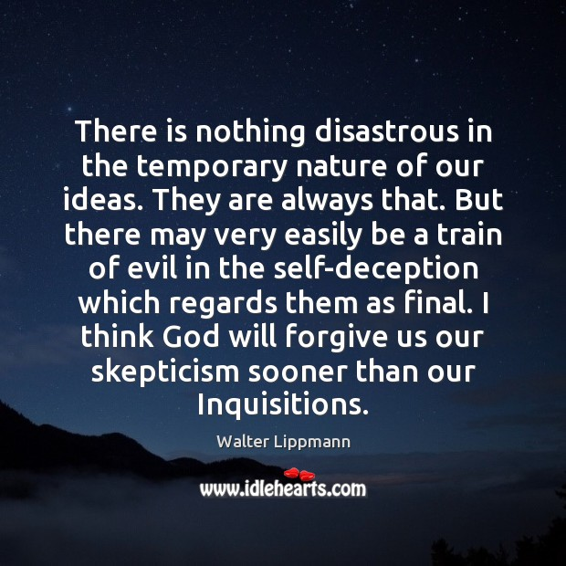 There is nothing disastrous in the temporary nature of our ideas. They Image