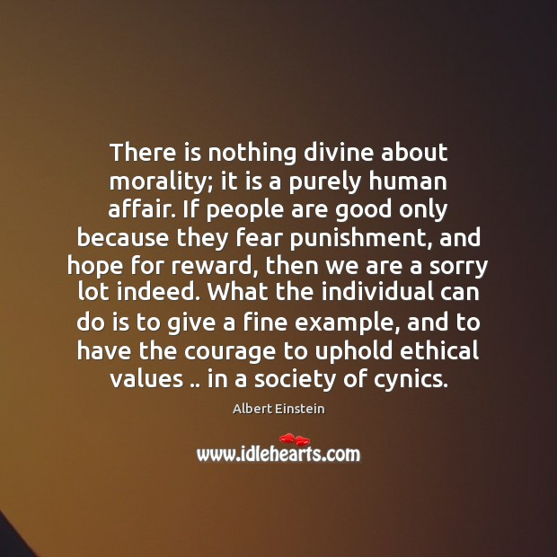 There is nothing divine about morality; it is a purely human affair. Image