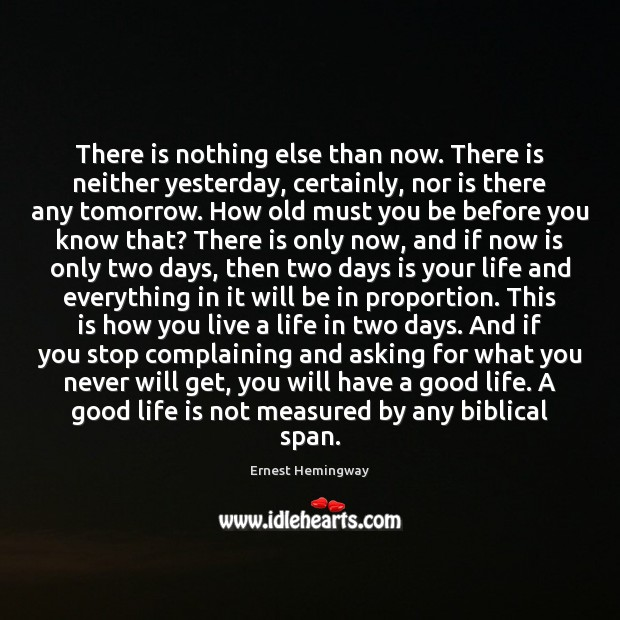There is nothing else than now. There is neither yesterday, certainly, nor Ernest Hemingway Picture Quote