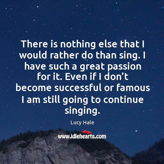 There is nothing else that I would rather do than sing. I Image