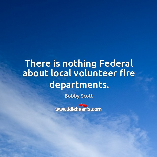 There is nothing federal about local volunteer fire departments. Image