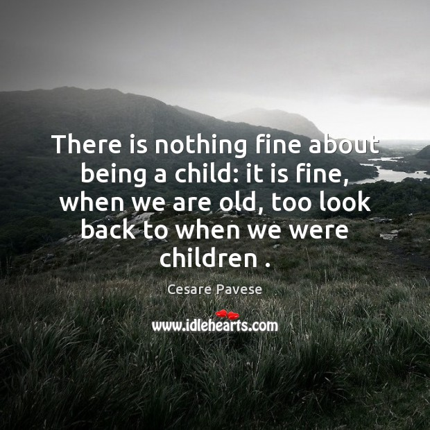 There is nothing fine about being a child: it is fine, when Image