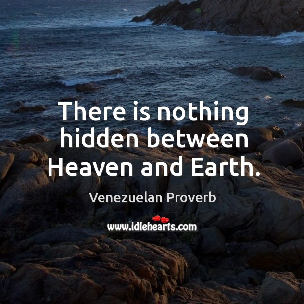 There is nothing hidden between heaven and earth. Venezuelan Proverbs Image
