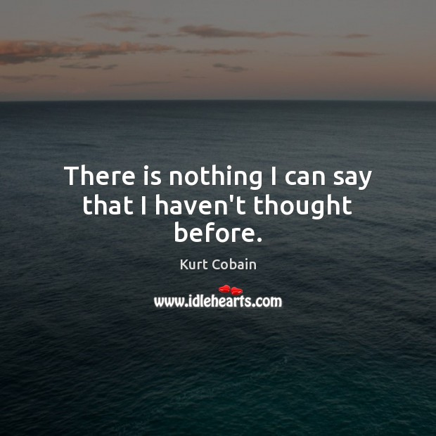 There is nothing I can say that I haven't thought before. Image