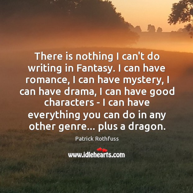 There is nothing I can't do writing in Fantasy. I can have Image