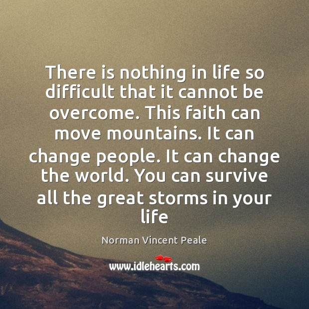 There is nothing in life so difficult that it cannot be overcome. Image