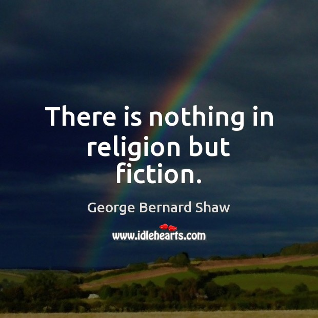 There is nothing in religion but fiction. Image