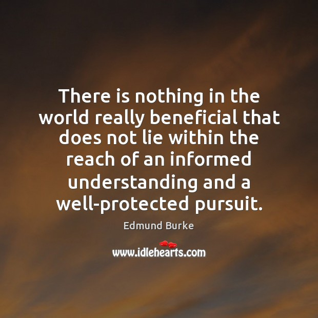 There is nothing in the world really beneficial that does not lie Edmund Burke Picture Quote