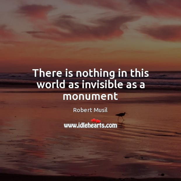 There is nothing in this world as invisible as a monument Image