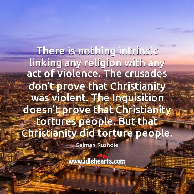 There is nothing intrinsic linking any religion with any act of violence. Image