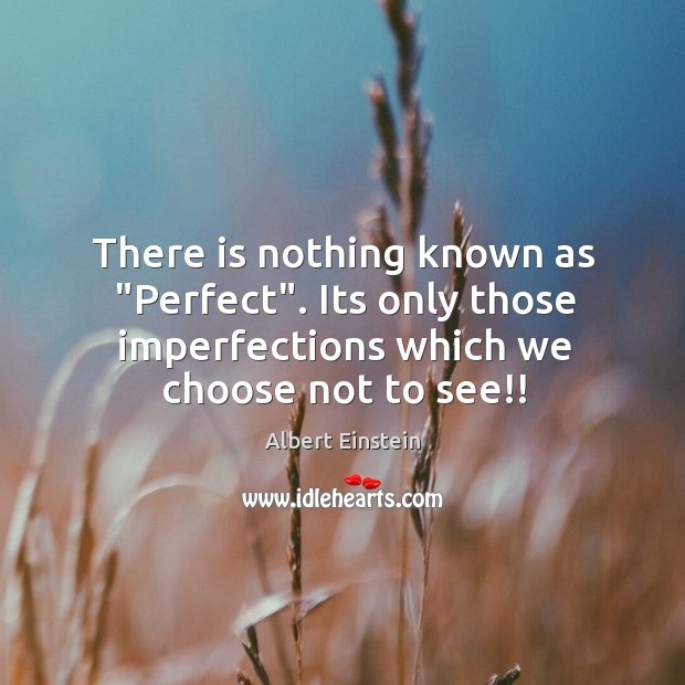 "Image about There is nothing known as ""Perfect"". Its only those imperfections which we"