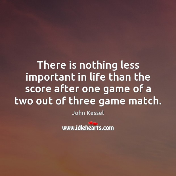 Image, There is nothing less important in life than the score after one