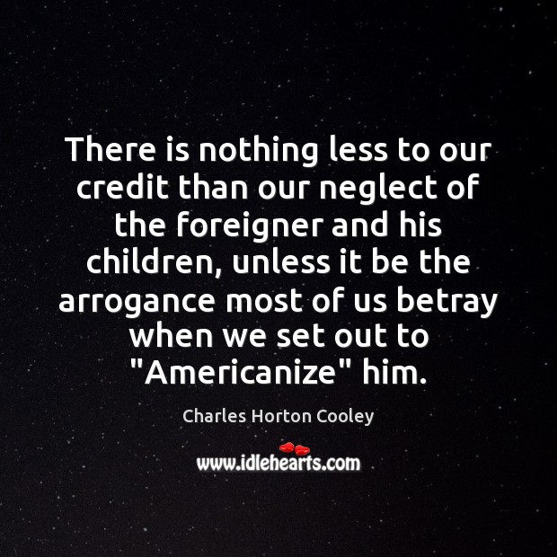 Image, There is nothing less to our credit than our neglect of the
