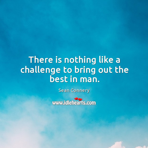 There is nothing like a challenge to bring out the best in man. Image