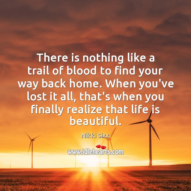 There is nothing like a trail of blood to find your way Life is Beautiful Quotes Image