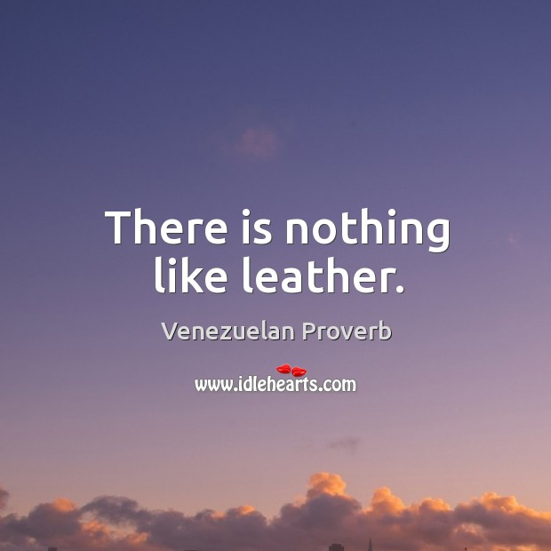 There is nothing like leather. Venezuelan Proverbs Image