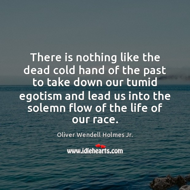 There is nothing like the dead cold hand of the past to Oliver Wendell Holmes Jr. Picture Quote