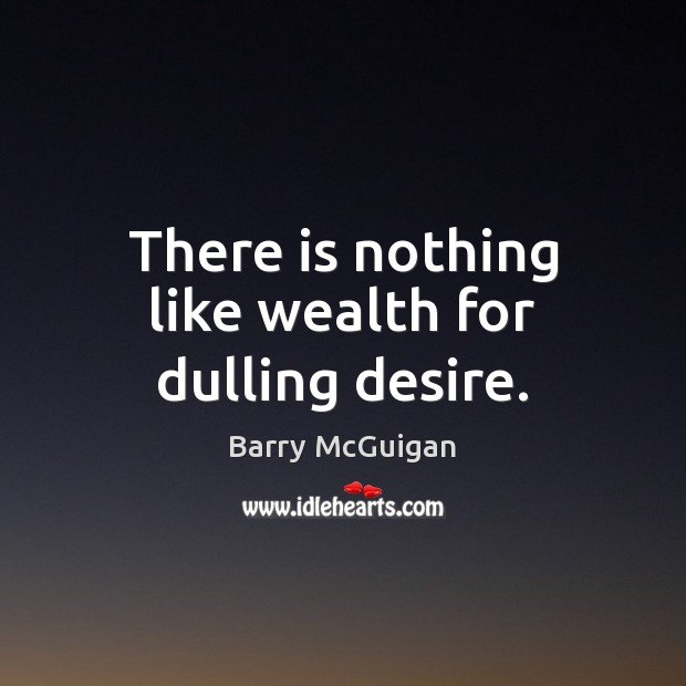 Image, There is nothing like wealth for dulling desire.